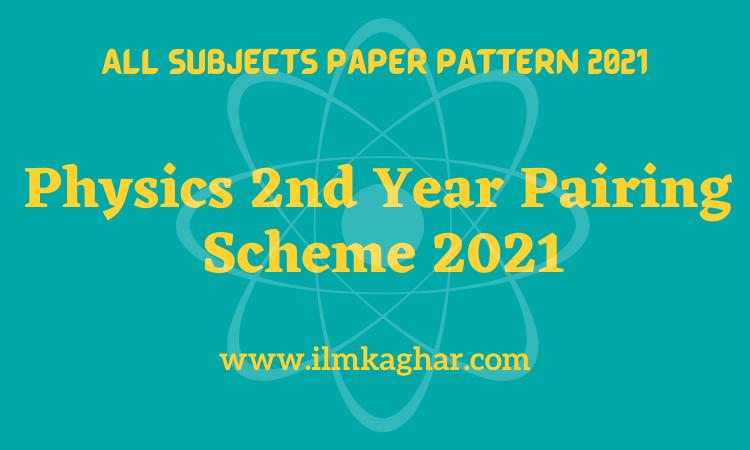 2nd Year Physics Pairing Scheme 2021-Fsc/ICS 12th Class