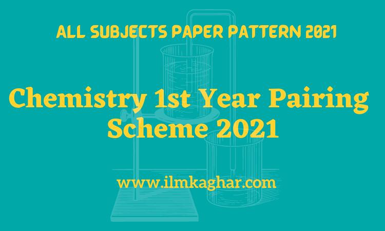 Chemistry 1st Year Pairing Scheme 2021-11th Class Punjab Board