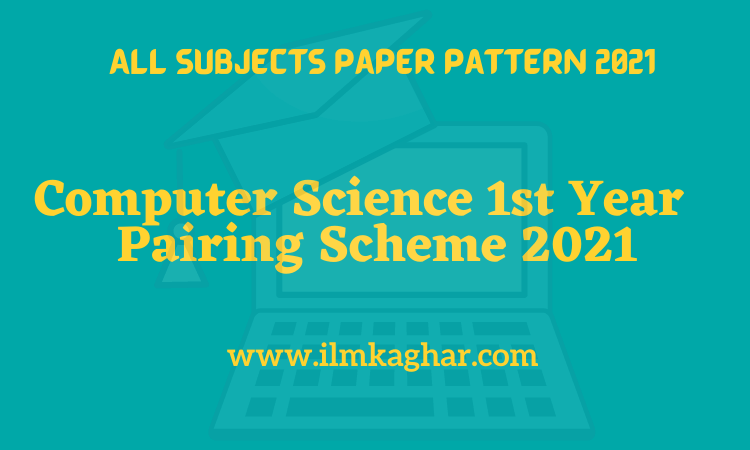 Computer Science 1st Year Pairing Scheme 2021 - 11th Class Punjab board