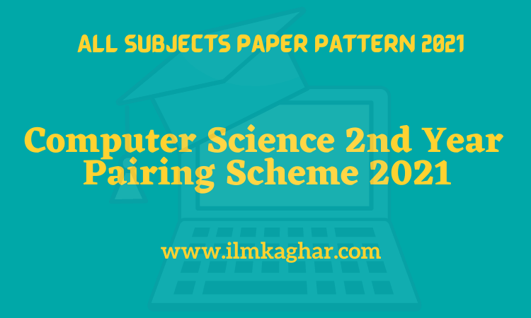 Computer Science 2nd Year Pairing Scheme 2021 – 12th Class Punjab board