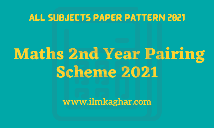 Maths 2nd Year Pairing Scheme 2021- Fsc/ICS 12th Class