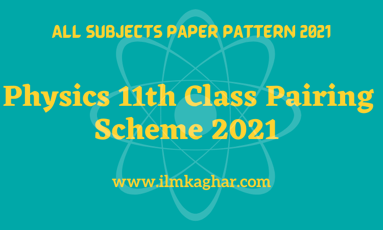 Physics 11th Class Pairing Scheme 2021- FSc/ICS 1st year